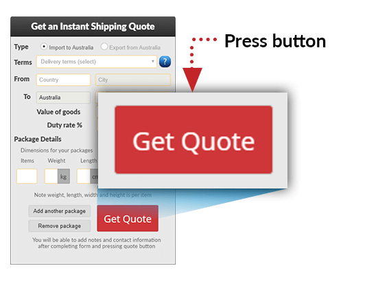 "Now that you have completed the form, you're almost done. Just press the ""Get Quote"" button to submit your freight quote request. You will then be able to add contact information and any notes. It is helpful to mention the expected shipping dates and type of goods (commodities) to be shipped."