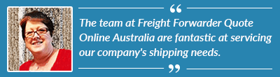 For LCL shipping to Australia, our company has used Freight Forwarder Quote Online and they have been extremely efficient and flexible to all our freight needs.